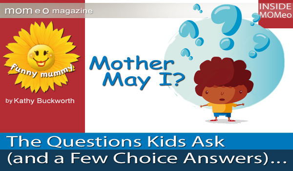 funny questions and answers. Funny Mummy: Mother May I? The