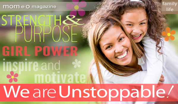 Why Unstoppable Girls Need Unstoppable Moms as Role Models #GirlsUnstoppable